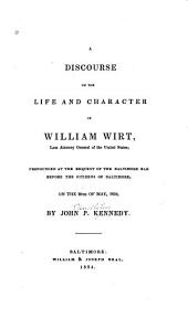Discourse on the Life and Character of William Wirt: Late Attorney General of the United States