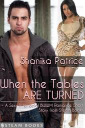 When the Tables Are Turned - A Sexy Interracial BWWM Romance Short Story from Steam Books
