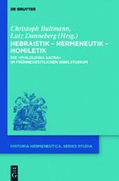 """Hebraistik – Hermeneutik – Homiletik: Die """"Philologia Sacra"""" im frühneuzeitlichen Bibelstudium"""