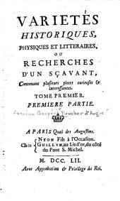 Varistés historiques, physiques et littéraires, ou recherches d'un savant, contenant plusieurs pièces curieuses et interessantes: Volume1