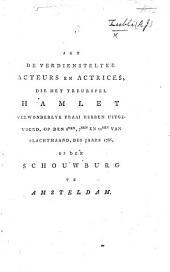 Aan de verdiensteylke Acteurs en Actrices die het treurspel Hamlet ... hebben uitgevoerd, op den 6den, 7den en 11den van Slachtmaand, des Jaars 1786 op den Schouwburg te Amsteldam