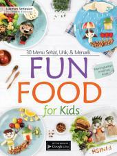 Fun Food For Kids: 30 Menu Sehat, Unik, & Menarik