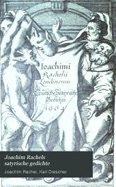 Joachim Rachels satyrische gedichte: Nach den ausgaben von 1664 und 1677