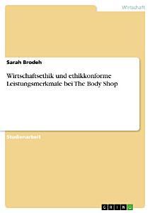 Wirtschaftsethik und ethikkonforme Leistungsmerkmale bei The Body Shop PDF