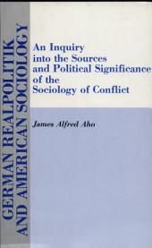 German Realpolitik and American Sociology: An Inquiry Into the Sources and Political Significance of the Sociology of Conflict