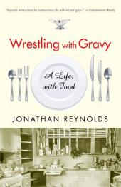 Wrestling with Gravy: A Life, with Food