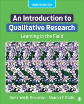 An Introduction to Qualitative Research: Learning in the Field, Edition 4