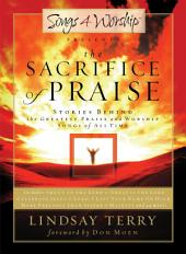 The Sacrifice of Praise: Stories Behind the Greatest Praise and Worship Songs of All Time