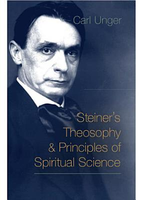 Steiner s Theosophy and Principles of Spiritual Science PDF