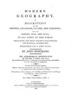 Modern Geography: A Description of the Empires, Kingdoms, States, and Colonies ; with the Oceans, Seas, and Isles ; in All Parts of the World : Including the Most Recent Discoveries, and Political Alterations, Digested on a New Plan, Volume 1