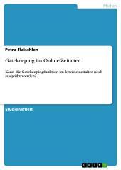 Gatekeeping im Online-Zeitalter: Kann die Gatekeepingfunktion im Internetzeitalter noch ausgeübt werden?