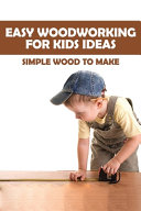 Easy Woodworking For Kids Ideas