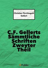 C. F. Gellerts Sämmtliche Schriften Zweyter Theil: Teil 2