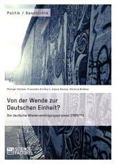 Von der Wende zur Deutschen Einheit? Der deutsche Wiedervereinigungsprozess 1989/90