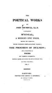 The Poetical Works of John Trumbull, LL. D.: Containing M'Fingal, a Modern Epic Poem, Revised and Corrected, with Copious Explanatory Notes; The Progress of Dulness; and a Collection of Poems on Various Subjects, Volumes 1-2