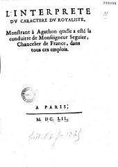 """L'Interprète du """"Caractère du royaliste"""" montrant à Agathon quelle a esté la conduitte de Monseigneur Seguier chancelier de France, dans tous ces [sic] emplois"""