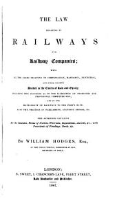 The Law Relating to Railways and Railway Companies: With All the Cases Relating to Compensation, Mandamus, Injunction, and Other Matters Decided in the Courts of Law and Equity; Including the Decisions as to the Liabilities of Promoters and Provisional Committee-men, and on the Rateability of Railways to the Poor's Rate. Also the Practice in Parliament, Standing Orders, &c. The Appendix Contains All the Statutes, Forms of Notices, Warrants, Inquisitions, Awards, &c.; with Precedents of Pleadings, Deeds, &c