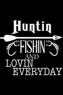 Huntin Fishin and Lovin Everyday