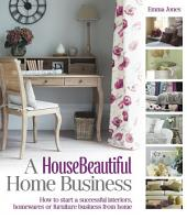 A HouseBeautiful Home Business: How to start a successful interiors, homewares or furniture business from home