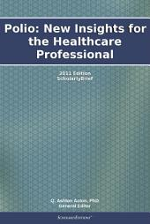 Polio: New Insights for the Healthcare Professional: 2011 Edition: ScholarlyBrief