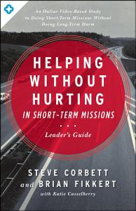Helping Without Hurting in Short Term Missions Book