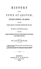 History of the Town of Groton: Including Pepperell and Shirley, from the First Grant of Groton Plantation in 1655, Volume 42; Volume 440