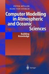 Computer Modelling in Atmospheric and Oceanic Sciences: Building Knowledge