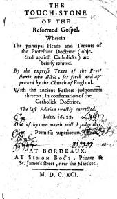 The Touchstone of the Reformed Gospel. Wherein sundry chief heads and tenents of the Protestant doctrine ... are briefly refuted by the express texts of the Protestants own Bible. By Matthew Kellison. ... With the ancient Fathers judgements thereon in confirmation of the Catholick doctrine. Together with the Love of the Soul (made by G. M.). The last edition, more corrected