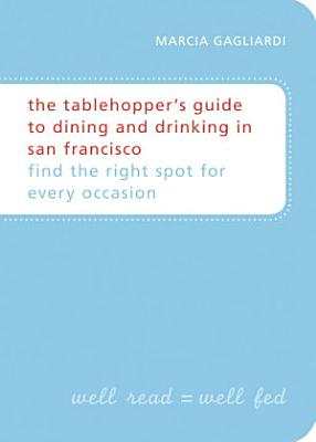 The Tablehopper s Guide to Dining and Drinking in San Francisco