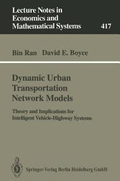 Dynamic Urban Transportation Network Models: Theory and Implications for Intelligent Vehicle-Highway Systems