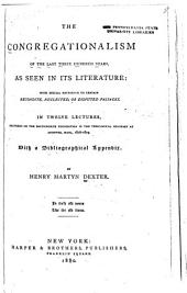 The Congregationalism of the Last Three Hundred Years, as Seen in Its Literature: With Special Reference to Certain Recondite, Neglected, Or Disputed Passages, Volume 4