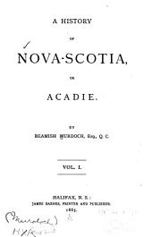 A History of Nova-Scotia, Or Acadie: Volume 1