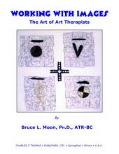 WORKING WITH IMAGES: THE ART OF ART THERAPISTS