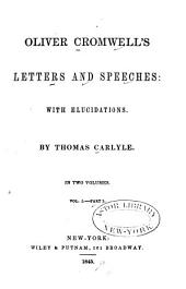 Oliver Cromwell's Letters and Speeches: with Elucidations: Volume 1