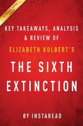 The Sixth Extinction: by Elizabeth Kolbert | Key Takeaways, Analysis & Review: An Unnatural History