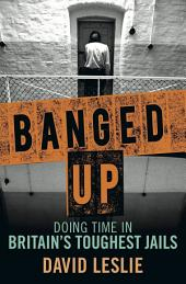 Banged Up!: Doing Time in Britain's Toughest Jails