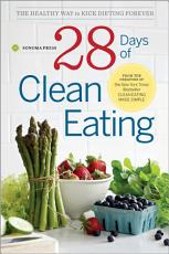 28 Days of Clean Eating  The Healthy Way to Kick Dieting Forever PDF