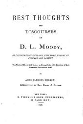 Best Thoughts and Discourses of D.L. Moody: With Anecdotes and Temperance Talks, as Delivered in England, New York, Brooklyn, Chicago and Boston. The Work of Moody and Sankey as Evangelists, with Sketches of Their Lives and Portraits on Steel by Abbie Clemens Morrow ; Introduction by Rev. Emory J. Haynes