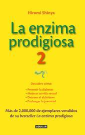 La enzima prodigiosa 2 (La enzima prodigiosa 2): Descubre cómo: Prevenir la diabetes, mejorar tu vida sexual, detener el alzhéimer, prolongar la juventud.