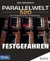 Parallelwelt 520 - Band 6 - Festgefahren: Der Flügelschlag des Schmetterlings