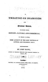 A treatise on diamonds, and precious stones: including their history--natural and commercial. To which is added, some account of the best methods of cutting and polishing them
