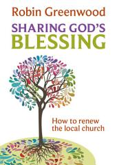 Sharing God's Blessing: How to renew the local church