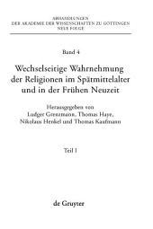 Wechselseitige Wahrnehmung der Religionen im Spätmittelalter und in der Frühen Neuzeit: I. Konzeptionelle Grundfragen und Fallstudien (Heiden, Barbaren, Juden)