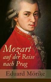 Mozart auf der Reise nach Prag Vollständige Ausgabe: Die berühmteste Künstlernovelle des 19. Jahrhunderts (Historischer Roman)