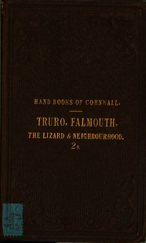 The hand book of Truro  Falmouth  Penryn  the Lizard      c