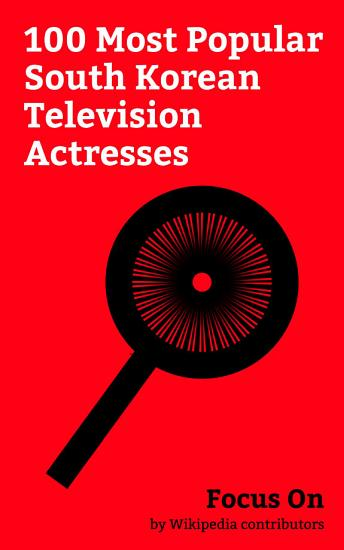 Focus On  100 Most Popular South Korean Television Actresses PDF