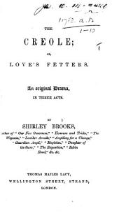 The Creole; Or, Love's Fetters. An Original Drama, in Three Acts