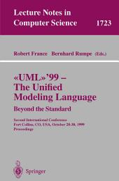 UML'99 - The Unified Modeling Language: Beyond the Standard: Second International Conference, Fort Collins, CO, USA, October 28-30, 1999, Proceedings