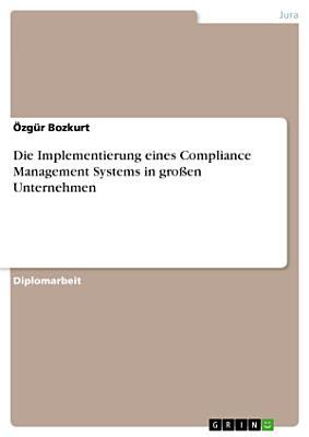 Die Implementierung eines Compliance Management Systems in gro  en Unternehmen PDF