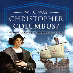 Who Was Christopher Columbus  Biography for Kids 6 8   Children s Biography Books
